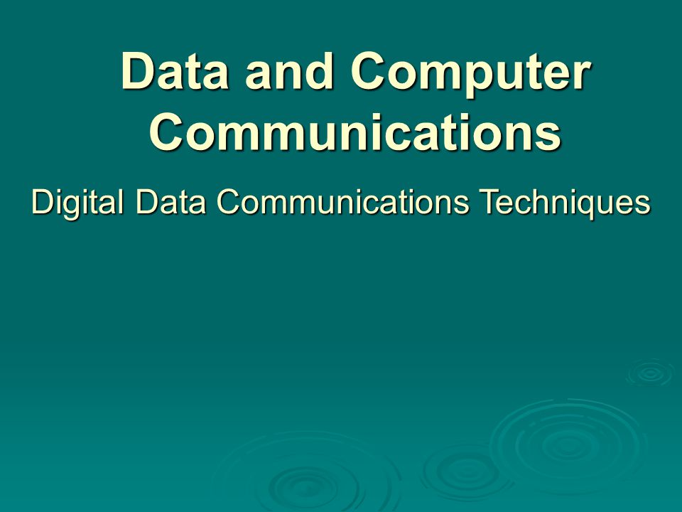 Data and Computer Communications Digital Data Communications Techniques
