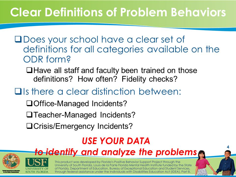 4 Clear Definitions of Problem Behaviors  Does your school have a clear set of definitions for all categories available on the ODR form.