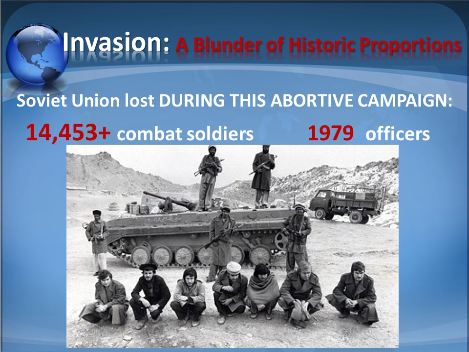 Soviet Union lost DURING THIS ABORTIVE CAMPAIGN: 14,453+ combat soldiers 1979 officers