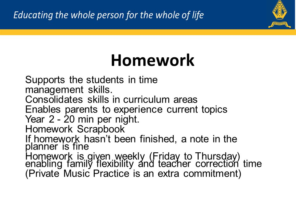 Homework Supports the students in time management skills.