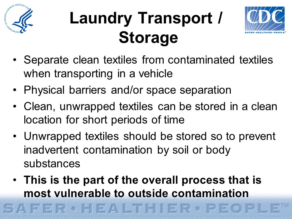 Laundry Transport / Storage Separate clean textiles from contaminated textiles when transporting in a vehicle Physical barriers and/or space separatio