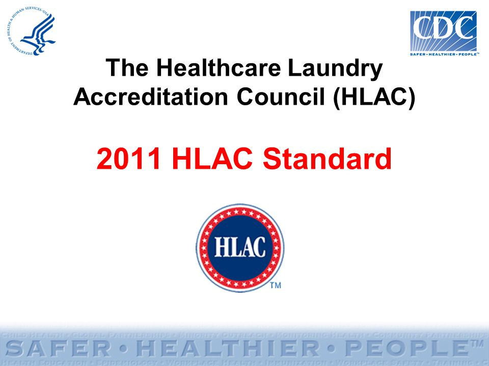 The Healthcare Laundry Accreditation Council (HLAC) 2011 HLAC Standard