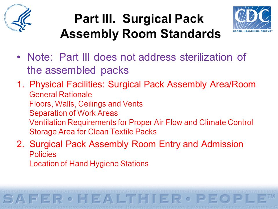 Part III. Surgical Pack Assembly Room Standards Note: Part III does not address sterilization of the assembled packs 1. Physical Facilities: Surgical