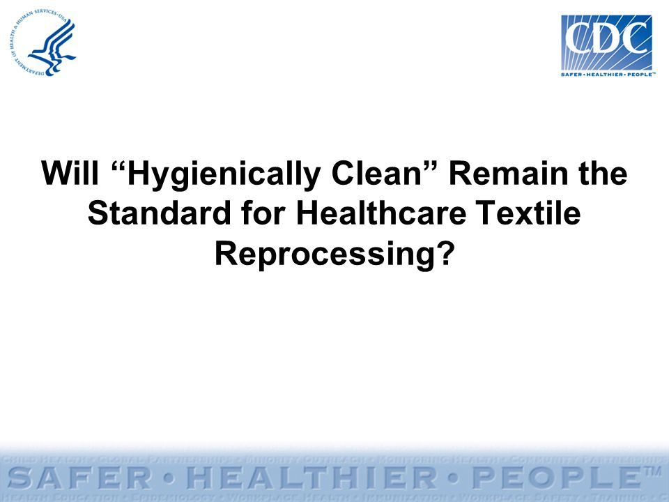 Will Hygienically Clean Remain the Standard for Healthcare Textile Reprocessing?