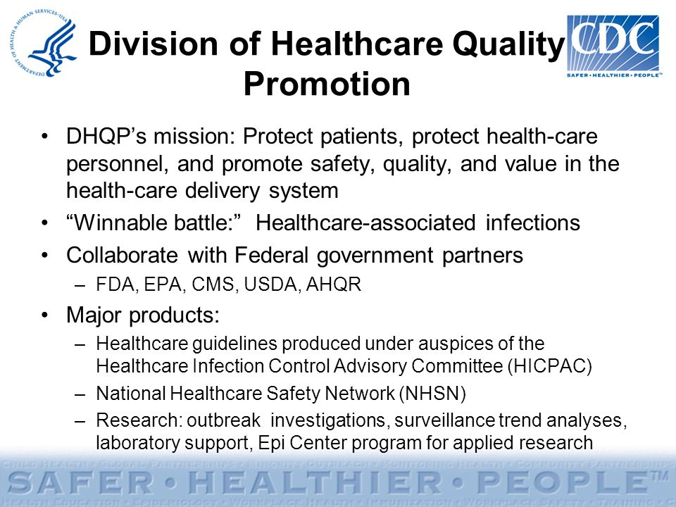 Division of Healthcare Quality Promotion DHQP's mission: Protect patients, protect health-care personnel, and promote safety, quality, and value in th