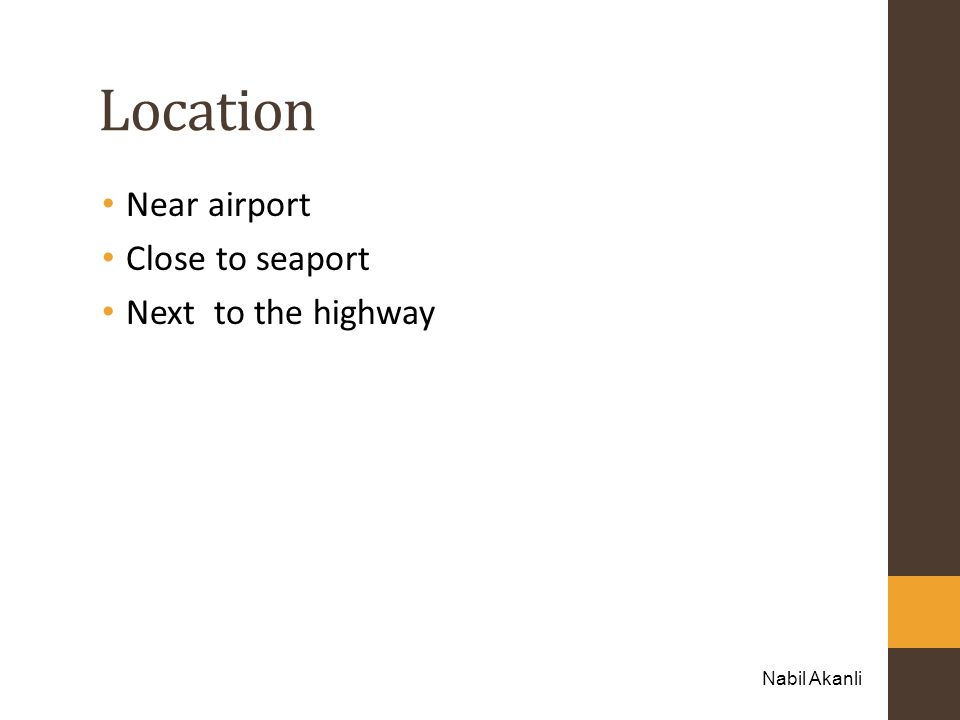 Location Near airport Close to seaport Next to the highway Nabil Akanli