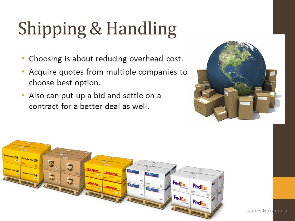 Shipping & Handling Choosing is about reducing overhead cost.