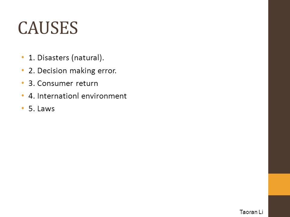 CAUSES 1.Disasters (natural). 2. Decision making error.