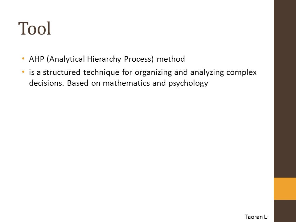 Tool AHP (Analytical Hierarchy Process) method is a structured technique for organizing and analyzing complex decisions.