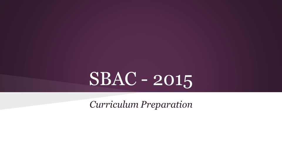 SBAC - 2015 Curriculum Preparation