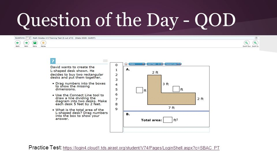 Question of the Day - QOD Practice Test: https://login4.cloud1.tds.airast.org/student/V74/Pages/LoginShell.aspx c=SBAC_PT https://login4.cloud1.tds.airast.org/student/V74/Pages/LoginShell.aspx c=SBAC_PT