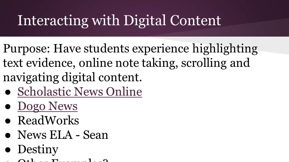 Interacting with Digital Content Purpose: Have students experience highlighting text evidence, online note taking, scrolling and navigating digital content.