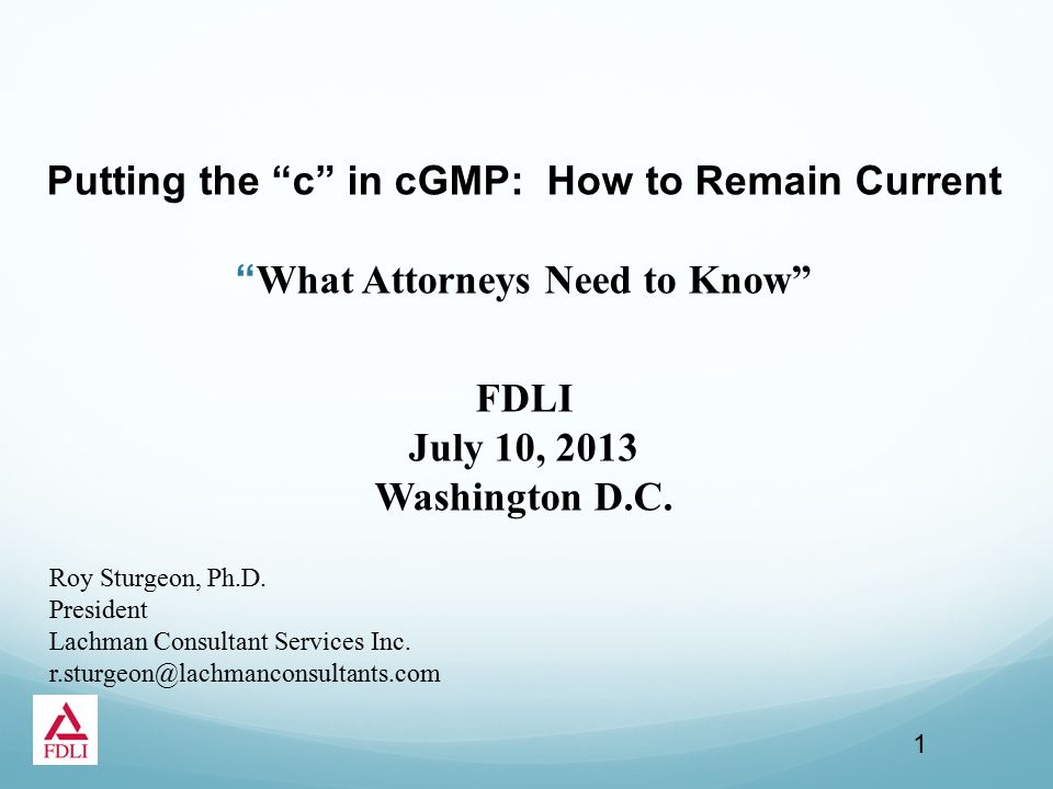 Putting the c in cGMP: How to Remain Current What Attorneys Need to Know FDLI July 10, 2013 Washington D.C.