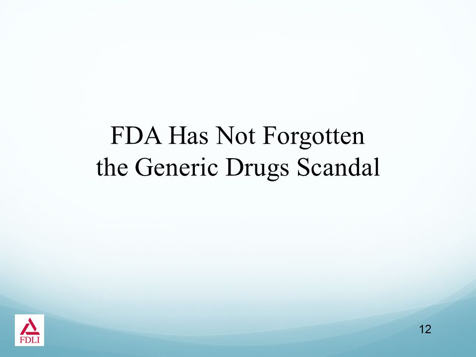 FDA Has Not Forgotten the Generic Drugs Scandal 12