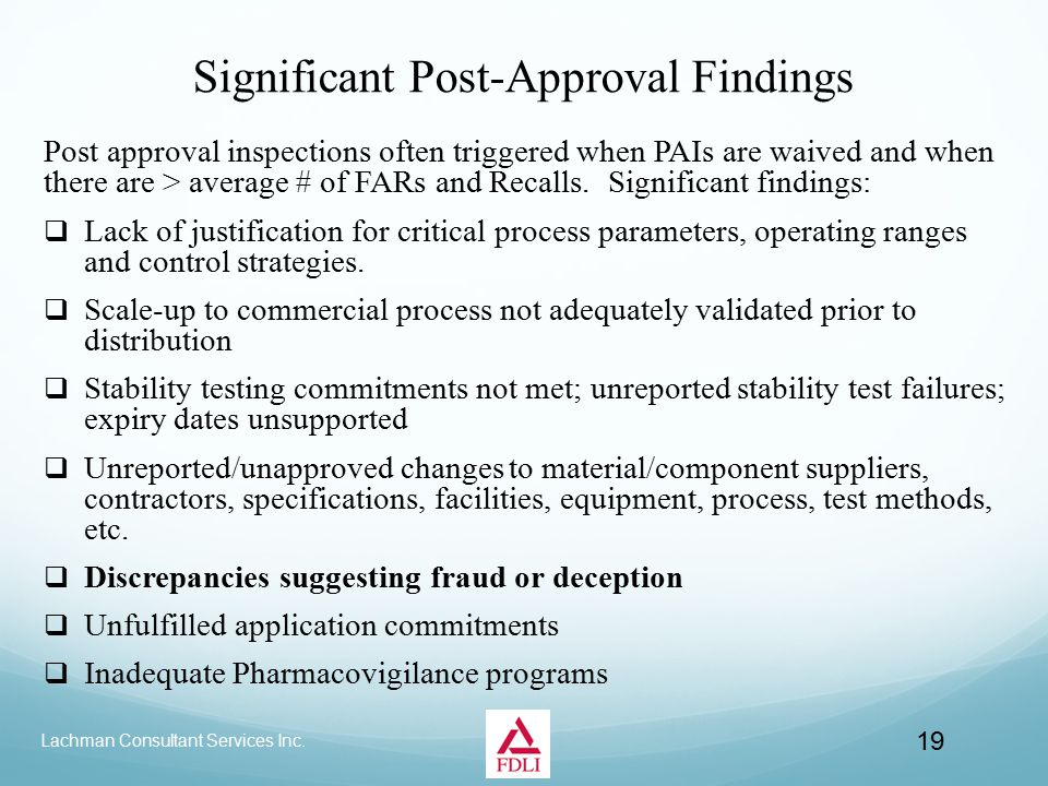 Significant Post-Approval Findings Post approval inspections often triggered when PAIs are waived and when there are > average # of FARs and Recalls.