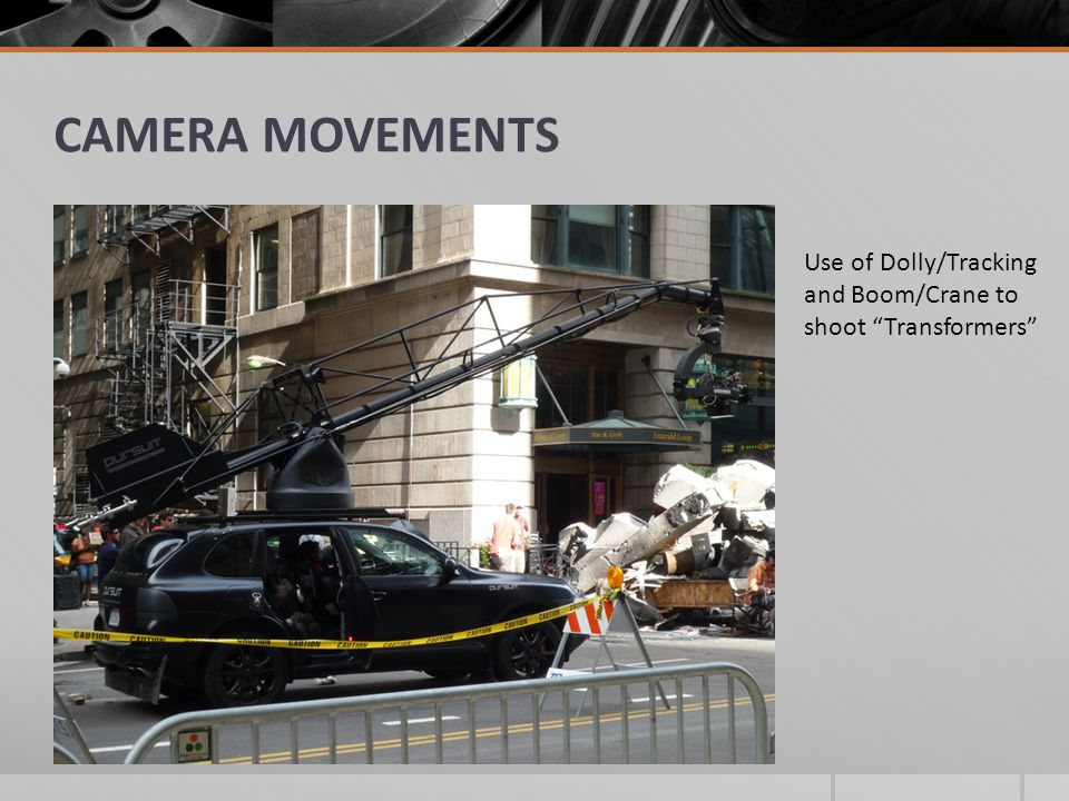 """CAMERA MOVEMENTS Use of Dolly/Tracking and Boom/Crane to shoot """"Transformers"""""""