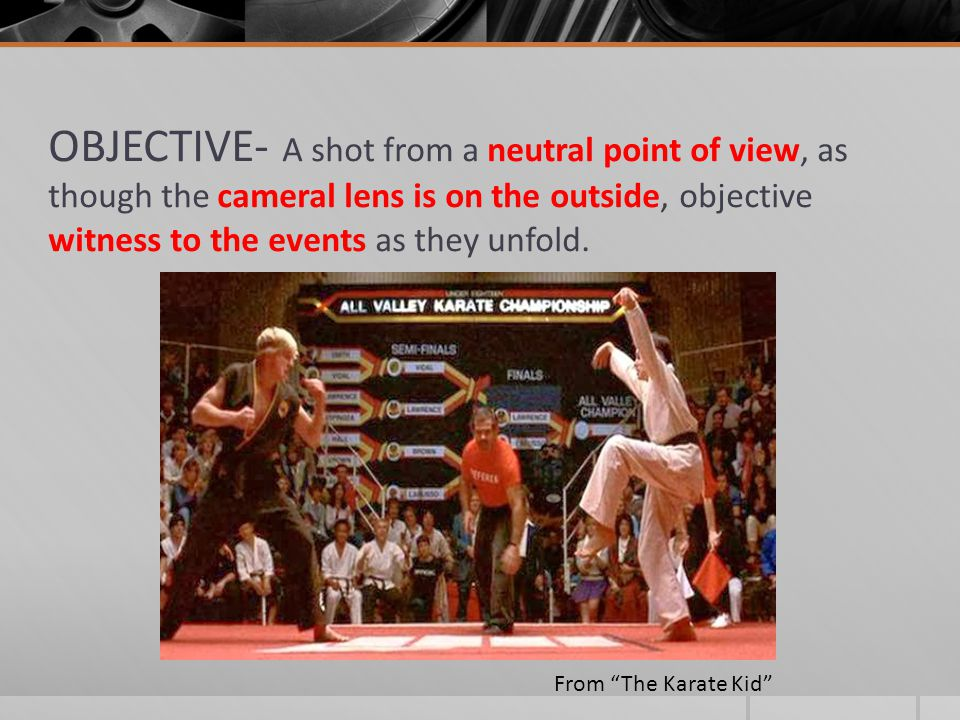 """OBJECTIVE- A shot from a neutral point of view, as though the cameral lens is on the outside, objective witness to the events as they unfold. From """"Th"""
