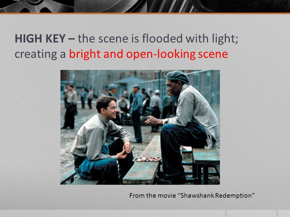 """HIGH KEY – the scene is flooded with light; creating a bright and open-looking scene From the movie """"Shawshank Redemption"""""""