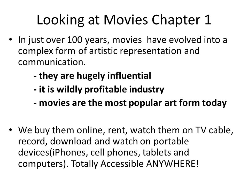 Looking at Movies Chapter 1 In just over 100 years, movies have evolved into a complex form of artistic representation and communication. - they are h