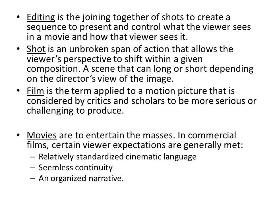 Editing is the joining together of shots to create a sequence to present and control what the viewer sees in a movie and how that viewer sees it.