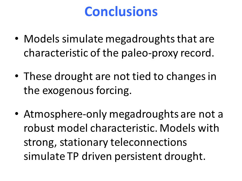 Conclusions Models simulate megadroughts that are characteristic of the paleo-proxy record.