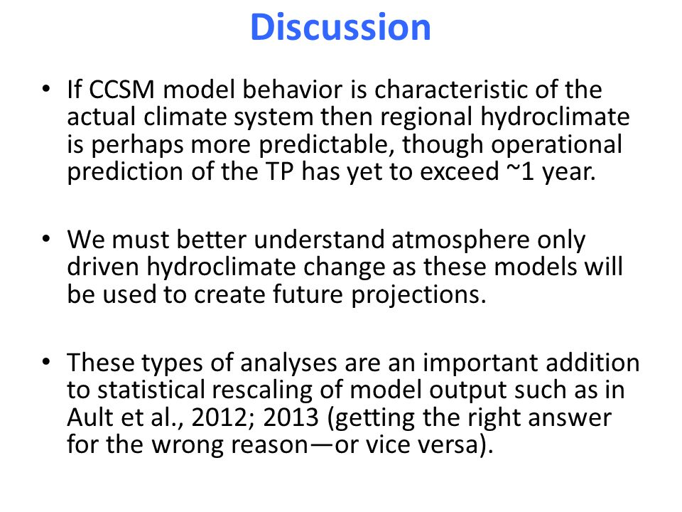 Discussion If CCSM model behavior is characteristic of the actual climate system then regional hydroclimate is perhaps more predictable, though operational prediction of the TP has yet to exceed ~1 year.