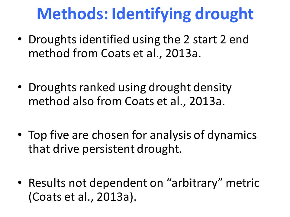 Methods: Identifying drought Droughts identified using the 2 start 2 end method from Coats et al., 2013a.