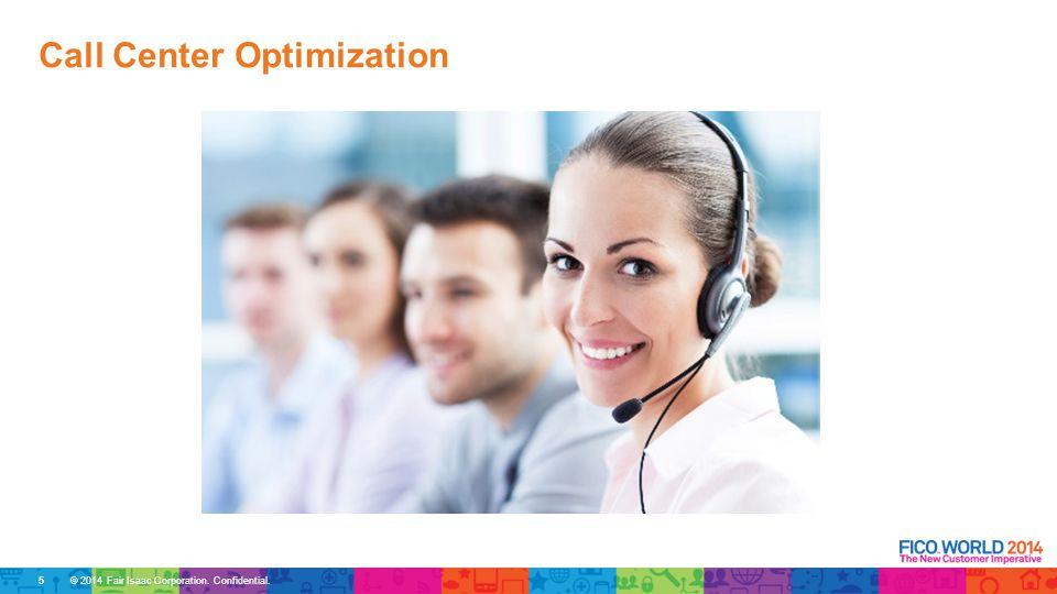 © 2014 Fair Isaac Corporation. Confidential. Call Center Optimization 5