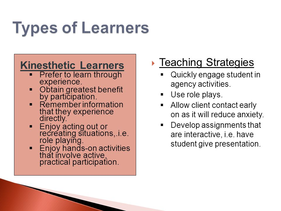 Types of Learners Kinesthetic Learners  Prefer to learn through experience.
