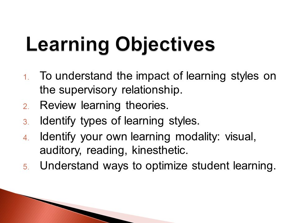 1. To understand the impact of learning styles on the supervisory relationship.