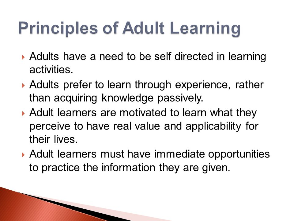  Adults have a need to be self directed in learning activities.