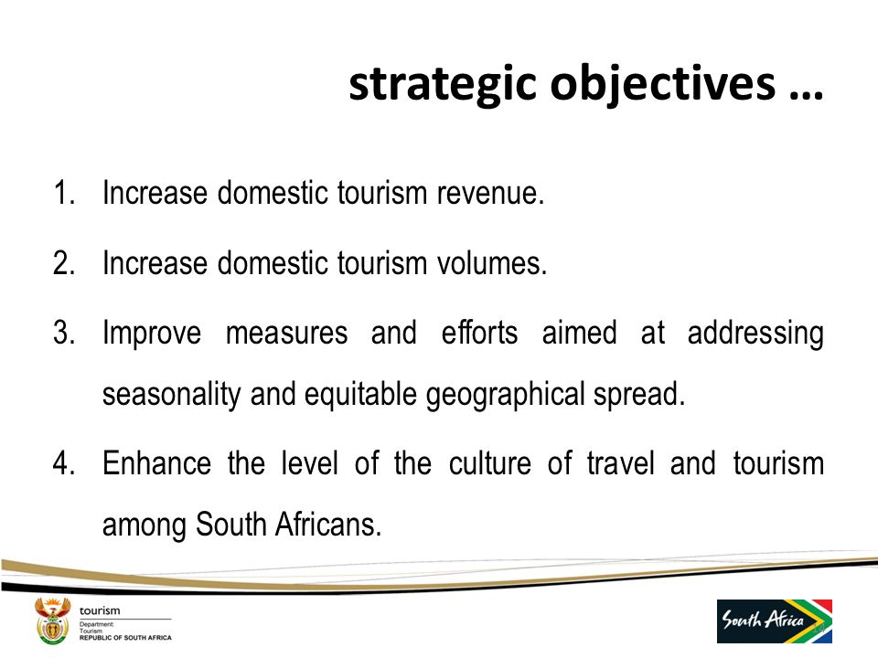 … rationale for domestic tourism Most people have not had an opportunity to travel in South Africa. Reasons for this vary from affordability, no incen