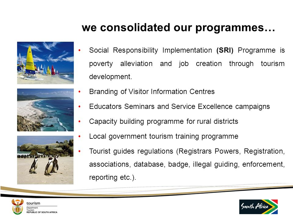 we consolidated our programmes… Service Excellence Standards- SANS 1197 Responsible Tourism Standards – SANS 1162 Tourism Month and WTD Celebrations E
