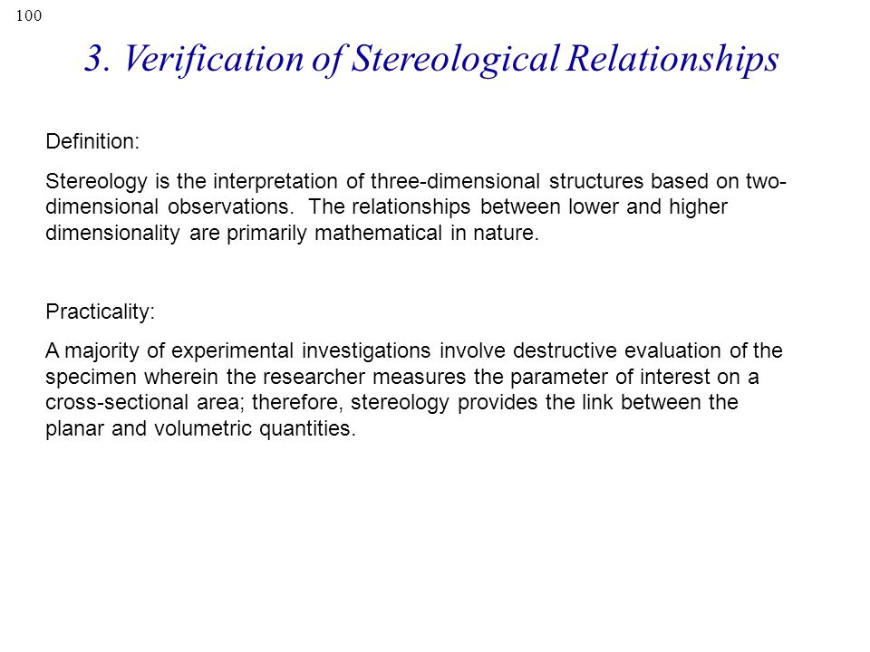 100 3. Verification of Stereological Relationships Definition: Stereology is the interpretation of three-dimensional structures based on two- dimensio