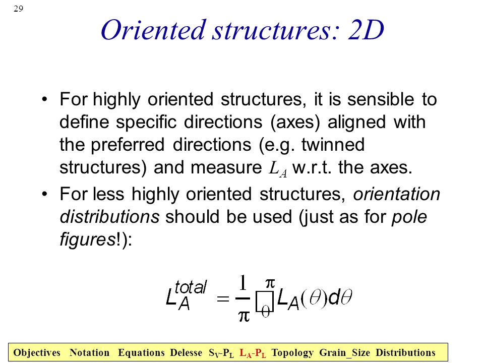 29 Oriented structures: 2D For highly oriented structures, it is sensible to define specific directions (axes) aligned with the preferred directions (e.g.