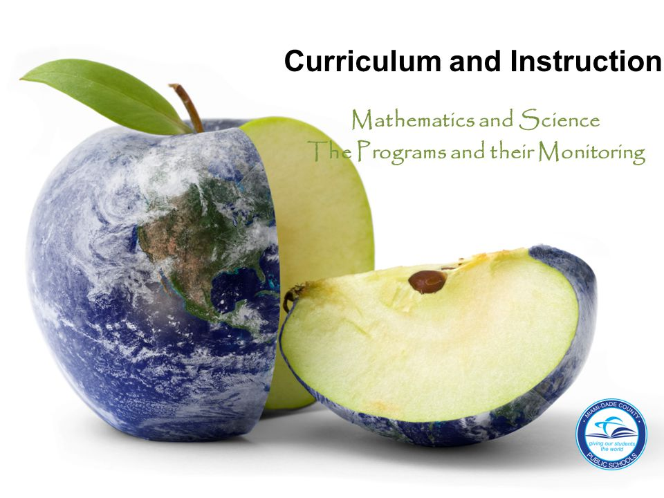 Curriculum and Instruction Mathematics and Science The Programs and their Monitoring Curriculum and Instruction