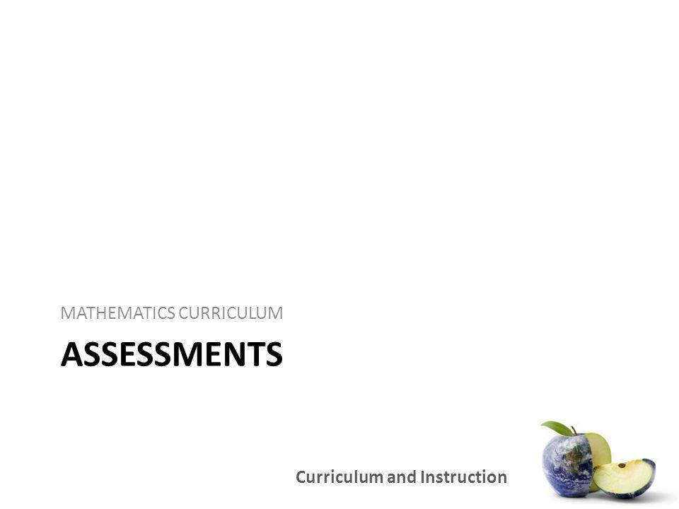 Curriculum and Instruction ASSESSMENTS MATHEMATICS CURRICULUM