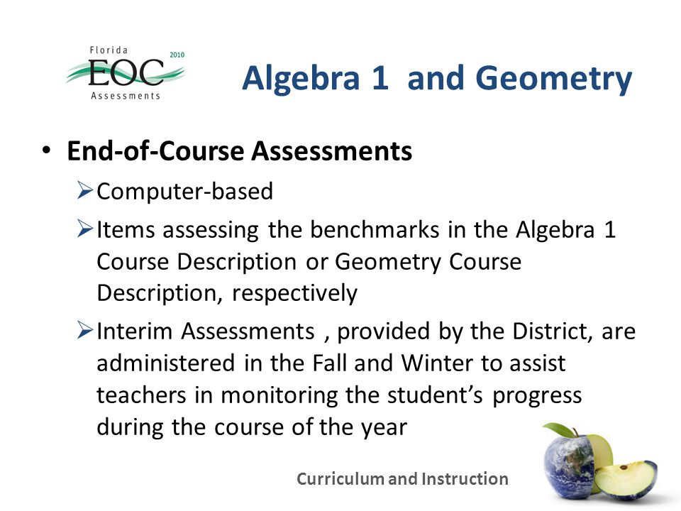 Curriculum and Instruction Algebra 1 and Geometry End-of-Course Assessments  Computer-based  Items assessing the benchmarks in the Algebra 1 Course