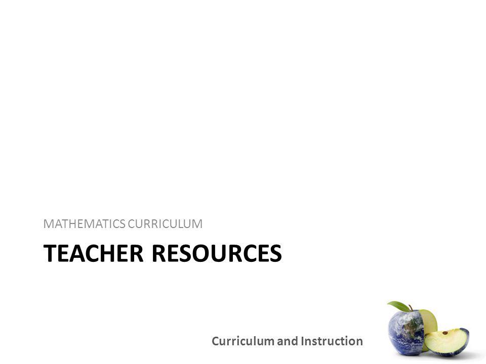 Curriculum and Instruction TEACHER RESOURCES MATHEMATICS CURRICULUM
