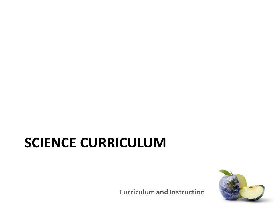 Curriculum and Instruction SCIENCE CURRICULUM