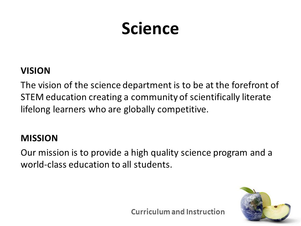 Curriculum and Instruction Science VISION The vision of the science department is to be at the forefront of STEM education creating a community of sci