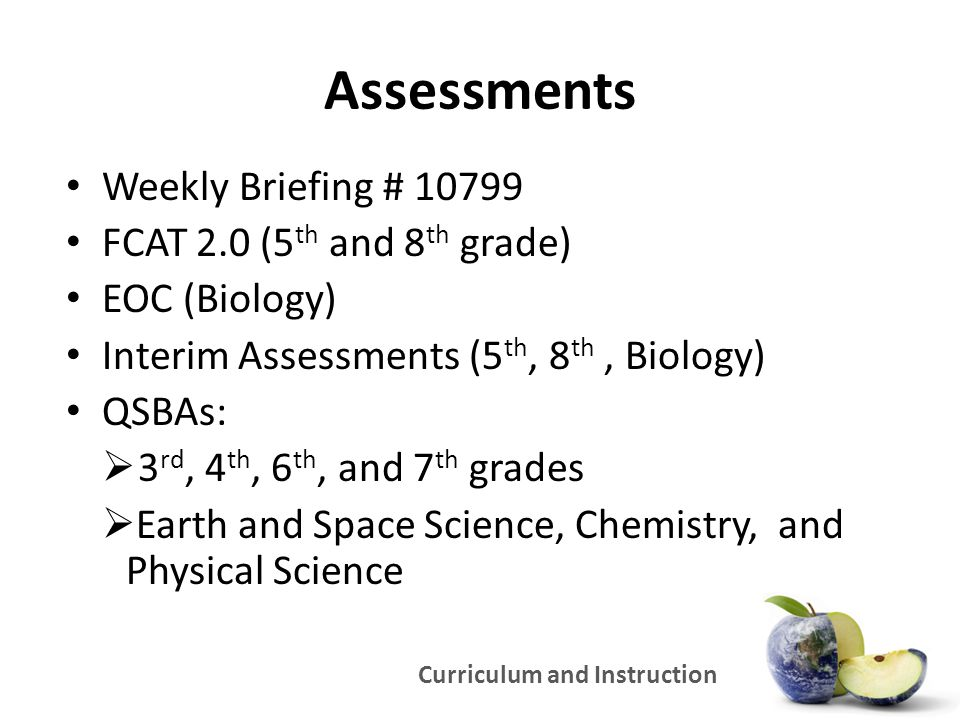 Curriculum and Instruction Assessments Weekly Briefing # 10799 FCAT 2.0 (5 th and 8 th grade) EOC (Biology) Interim Assessments (5 th, 8 th, Biology)