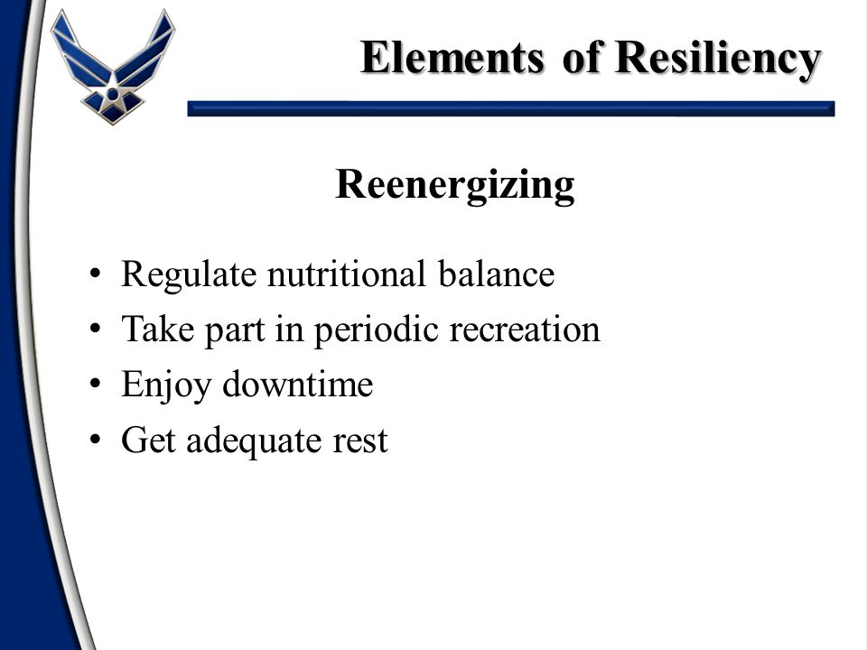 Reenergizing Regulate nutritional balance Take part in periodic recreation Enjoy downtime Get adequate rest Elements of Resiliency