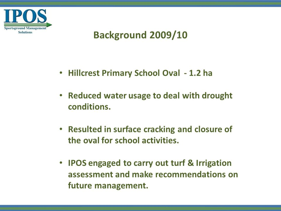Background 2009/10 Hillcrest Primary School Oval - 1.2 ha Reduced water usage to deal with drought conditions.