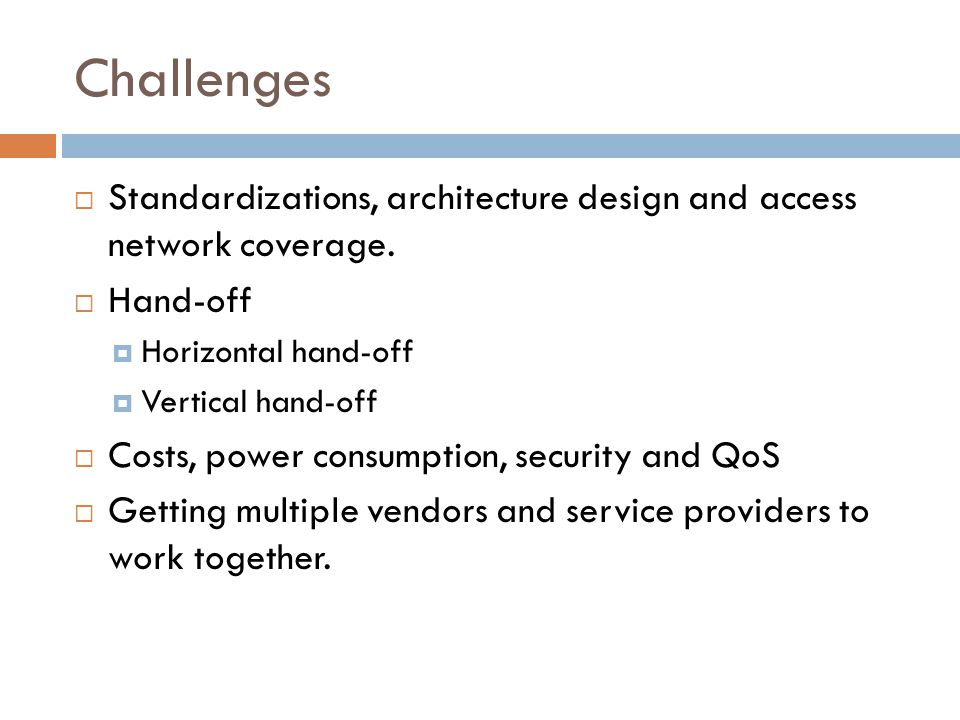 Challenges  Standardizations, architecture design and access network coverage.