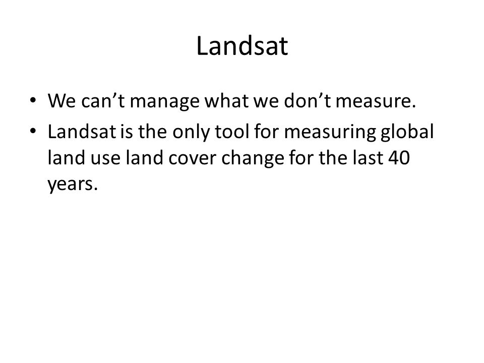 Landsat We can't manage what we don't measure.