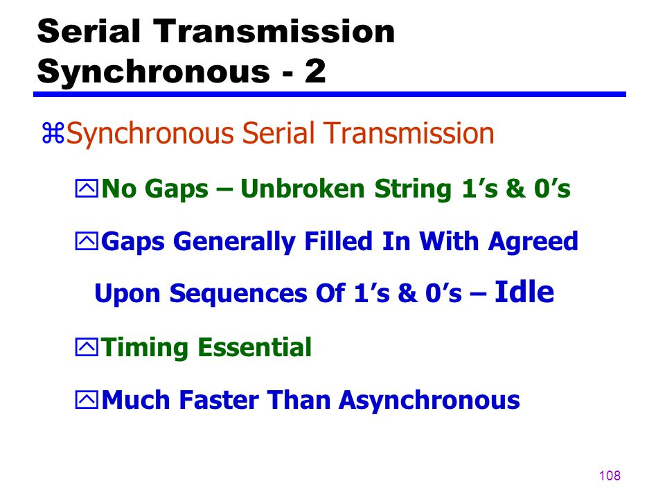 107 Serial Transmission Synchronous - 1 zSynchronous – Information Combined Into Frames [Multiple Bytes]; Timing Is Essential!