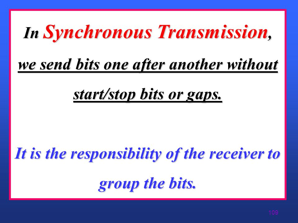 108 Serial Transmission Synchronous - 2 zSynchronous Serial Transmission yNo Gaps – Unbroken String 1's & 0's yGaps Generally Filled In With Agreed Up