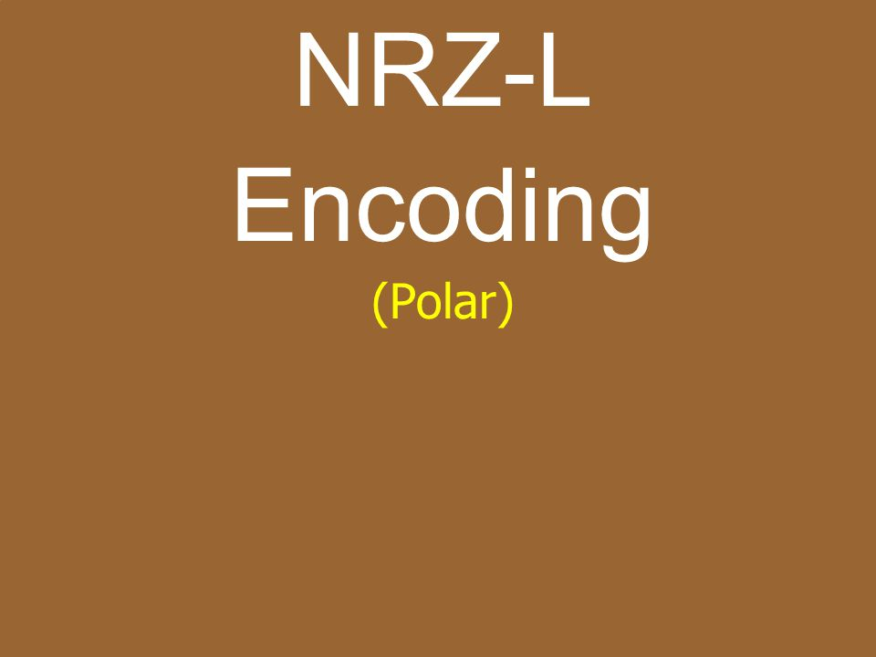30 zPolar Encoding – Uses Two Voltage Levels –> 0 Positive & 1 Negative – or Visa Versa yAverage Amplitude is 0 yDC Component Not Needed z4+ Types Of