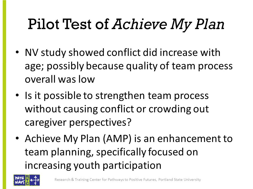 Pilot Test of Achieve My Plan NV study showed conflict did increase with age; possibly because quality of team process overall was low Is it possible to strengthen team process without causing conflict or crowding out caregiver perspectives.